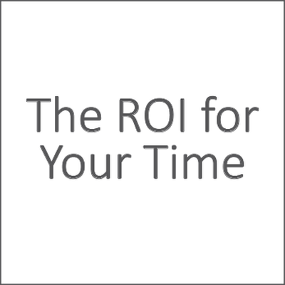 The ROI for Your Time