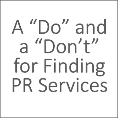 "A ""Do"" and a ""Don't"" for Finding PR Services"